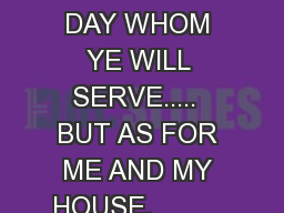 Josh 24:15:  CHOOSE YOU THIS DAY WHOM YE WILL SERVE.....  BUT AS FOR ME AND MY HOUSE,            WE