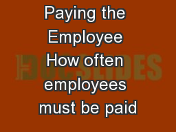Paying the Employee How often employees must be paid
