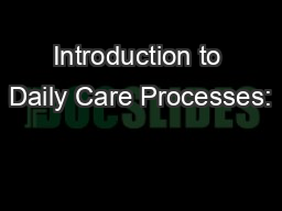Introduction to Daily Care Processes: