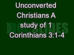 Unconverted Christians A study of 1 Corinthians 3:1-4