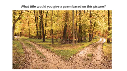 What title would you give a poem based on this picture? PowerPoint PPT Presentation