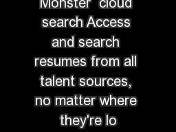 Monster  cloud search Access and search resumes from all talent sources, no matter where they're lo
