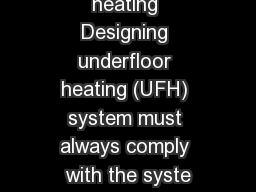Under   floor   heating Designing underfloor heating (UFH) system must always comply with the syste