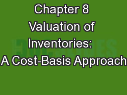 Chapter 8 Valuation of Inventories:  A Cost-Basis Approach