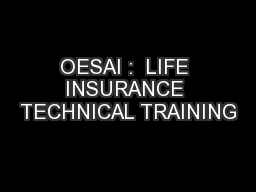 OESAI :  LIFE INSURANCE TECHNICAL TRAINING