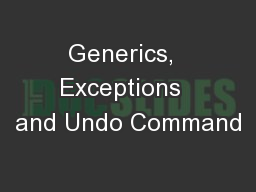 Generics,  Exceptions  and Undo Command PowerPoint PPT Presentation