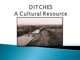 DITCHES A Cultural Resource