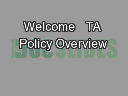 Welcome   TA Policy Overview