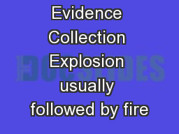 Evidence Collection Explosion usually followed by fire