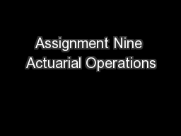 Assignment Nine Actuarial Operations PowerPoint PPT Presentation