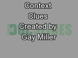 Context Clues Created by Gay Miller