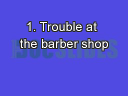 1. Trouble at the barber shop