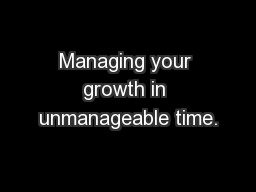 Managing your growth in unmanageable time.