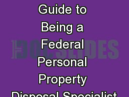 An Unofficial Guide to Being a Federal Personal Property Disposal Specialist PowerPoint PPT Presentation