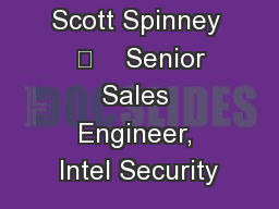 Scott Spinney      Senior Sales Engineer, Intel Security