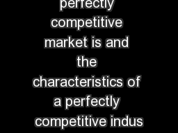 1. What  a perfectly competitive market is and the characteristics of a perfectly competitive indus