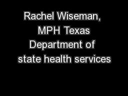 Rachel Wiseman,  MPH Texas Department of state health services