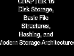 CHAPTER 16 Disk Storage, Basic File Structures, Hashing, and Modern Storage Architectures