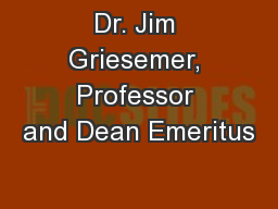 Dr. Jim Griesemer, Professor and Dean Emeritus
