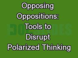 Opposing Oppositions: Tools to Disrupt Polarized Thinking