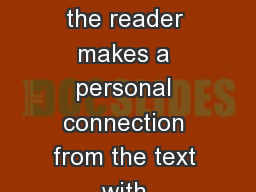 Text connections  occur when the reader makes a personal connection from the text with something in