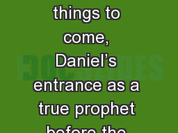 The Revelation of things to come, Daniel's entrance as a true prophet before the king of the Chal