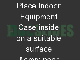 VSAT Assembly   1. Place Indoor Equipment Case inside on a suitable surface & near an AC