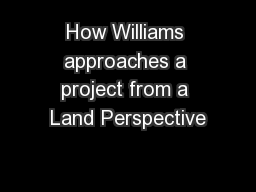 How Williams approaches a project from a Land Perspective