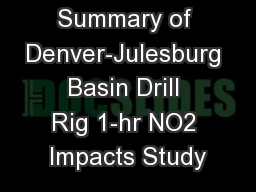 Summary of Denver-Julesburg Basin Drill Rig 1-hr NO2 Impacts Study