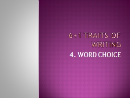 6 1 Traits of Writing 4. WORD CHOICE