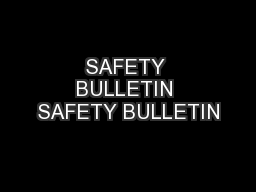 SAFETY BULLETIN SAFETY BULLETIN