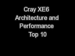 Cray XE6 Architecture and Performance Top 10
