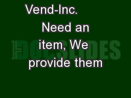 Vend-Inc.         Need an item, We provide them