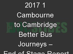 11 September 2017 1 Cambourne to Cambridge Better Bus Journeys – End of Stage Report