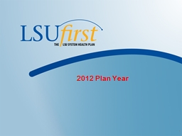 2012 Plan Year Important LSU First Updates for 2012