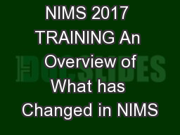 NIMS 2017 TRAINING An  Overview of What has Changed in NIMS