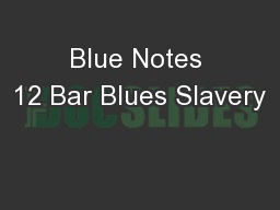 Blue Notes 12 Bar Blues Slavery