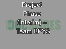 Project Phase (Interim) – Team BPYS