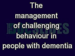The management of challenging behaviour in people with dementia