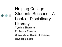 Helping College Students Succeed:  A Look at Disciplinary Literacy PowerPoint PPT Presentation