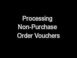 Processing Non-Purchase Order Vouchers PowerPoint PPT Presentation
