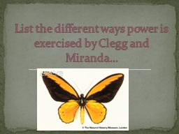 List the different ways power is exercised by Clegg and Miranda…