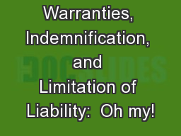 Warranties, Indemnification, and Limitation of Liability:  Oh my!