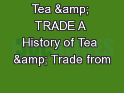 Tea & TRADE A History of Tea & Trade from PowerPoint PPT Presentation
