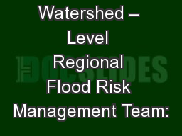 Watershed – Level Regional Flood Risk Management Team: