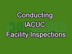 Conducting IACUC Facility Inspections PowerPoint PPT Presentation