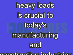 Moving large, heavy loads is crucial to today's manufacturing and construction industries.