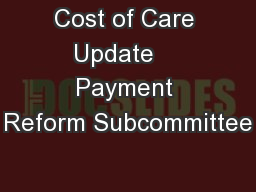 Cost of Care Update    Payment Reform Subcommittee