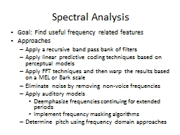 Spectral Analysis Goal: Find useful frequency related features