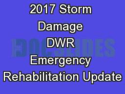 2017 Storm Damage DWR Emergency Rehabilitation Update